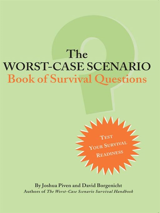 The Worst-Case Scenario: Book Of Survival Questions By: Joshua Piven