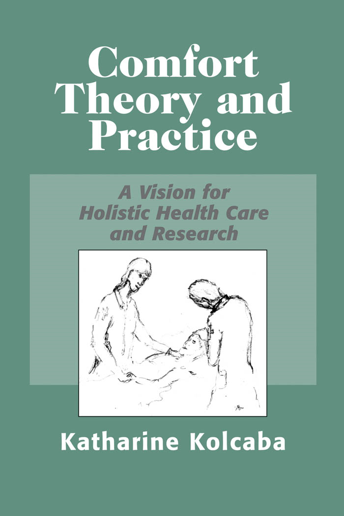 Comfort Theory and Practice By: Katharine Kolcaba, PhD, RN, C