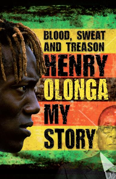 Blood, Sweat And Treason: My Story By: Henry Olonga