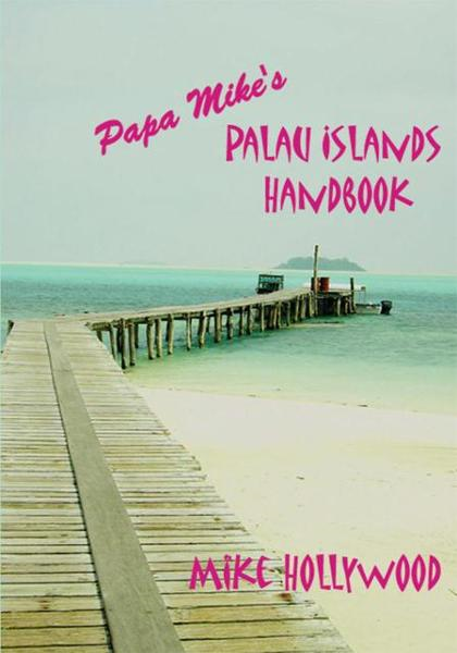 Papa Mikeýs Palau Islands Handbook By: Mike Hollywood