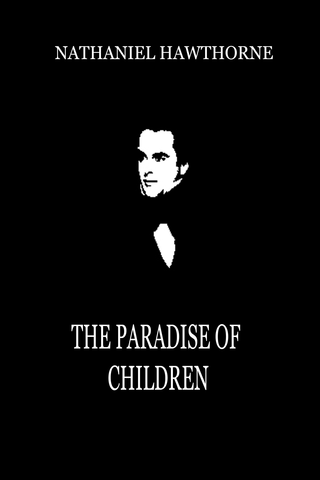 Nathaniel Hawthorne - The  Paradise  Of  Children