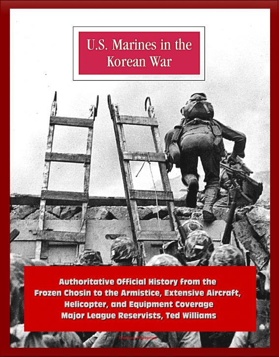 U.S. Marines in the Korean War: Authoritative Official History from the Frozen Chosin to the Armistice, Extensive Aircraft, Helicopter, and Equipment Coverage, Major League Reservists, Ted Williams