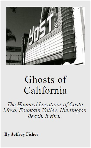 Ghosts of California: The Haunted Locations of Costa Mesa, Fountain Valley, Huntington Beach, Irvine,  Newport Beach, Santa Ana,  Seal Beach and Westminster