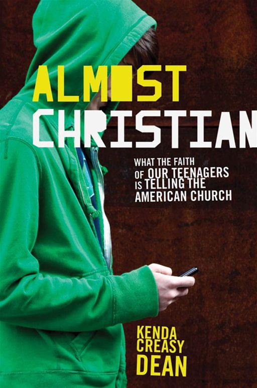 Almost Christian:What the Faith of Our Teenagers is Telling the American Church  By: Kenda Creasy Dean