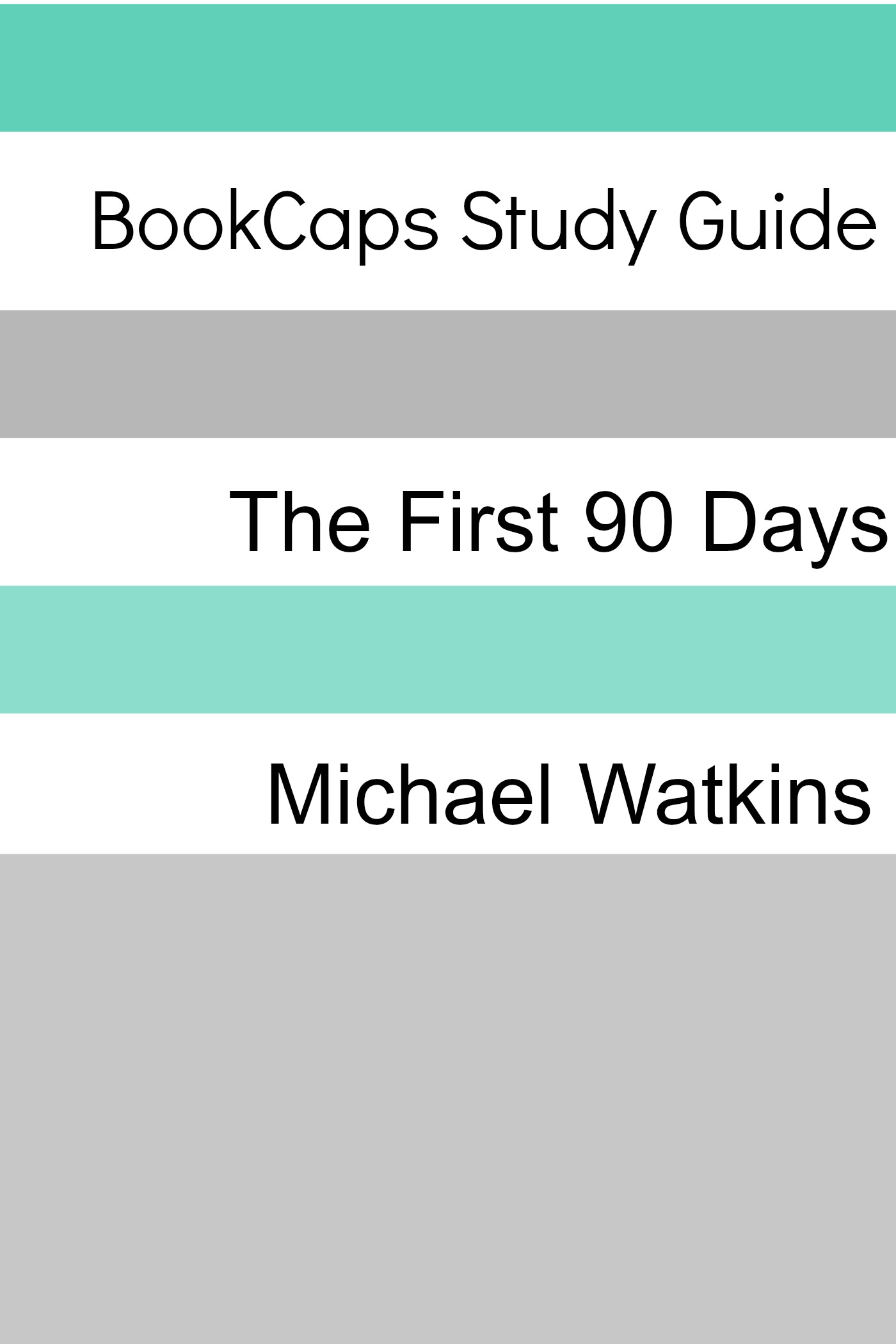 Study Guide: The First 90 Days By: BookCaps