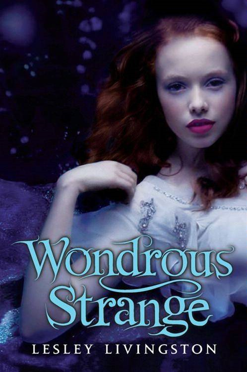 Wondrous Strange By: Lesley Livingston