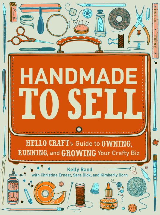 Handmade to Sell By: Christine Ernest,Kelly Rand,Kimberly Dorn,Sara Dick
