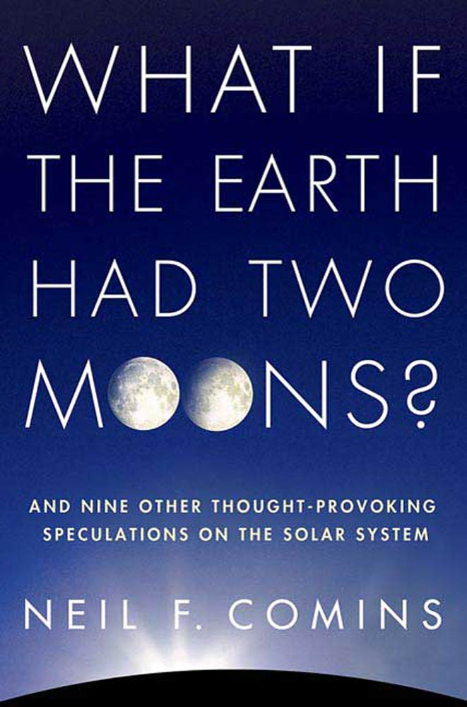 What If the Earth Had Two Moons? By: Neil F. Comins