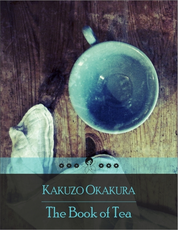 The Book of Tea By: Kakuzo Okakura