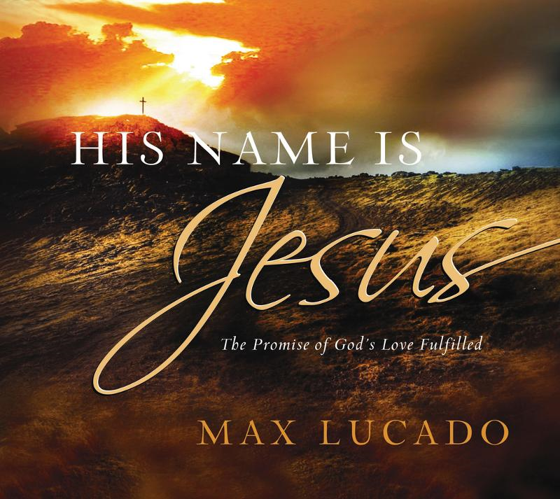 His Name is Jesus By: Max Lucado