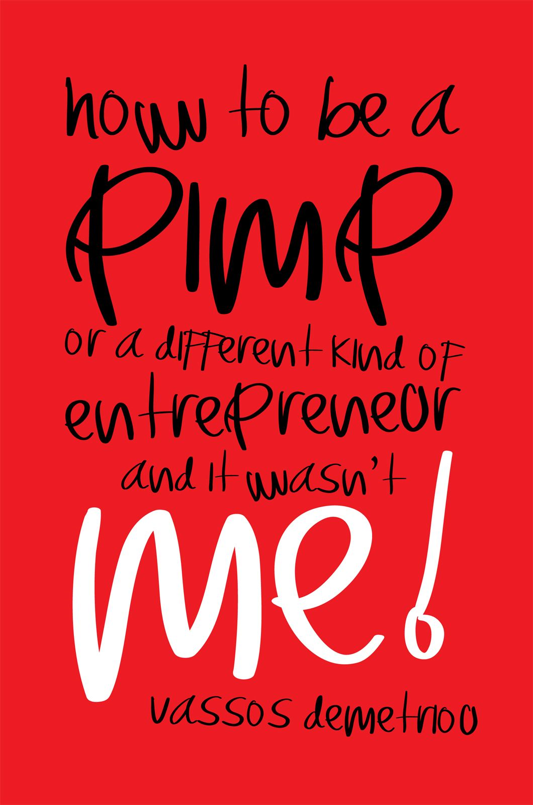 "How To Be a Pimp or a Different Kind of Entrepreneur and It Wasn""t Me!"