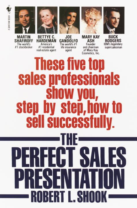 The Perfect Sales Presentation By: Robert L. Shook