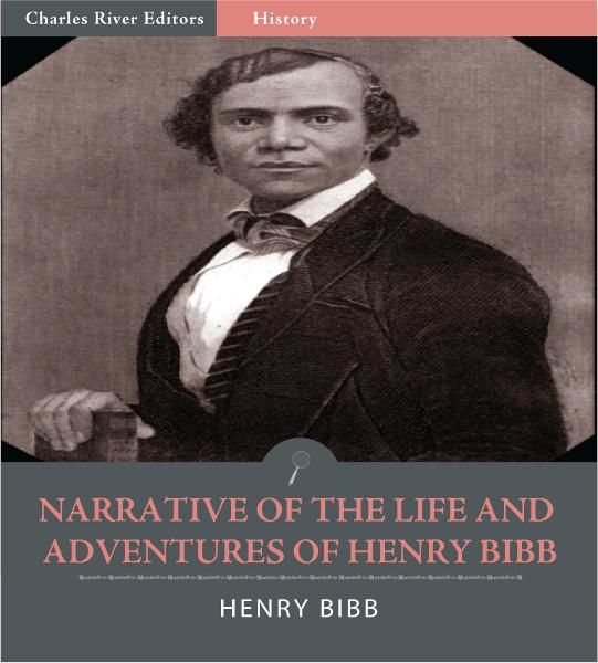 Narrative of the Life and Adventures of Henry Bibb, an American Slave (Illustrated Edition)