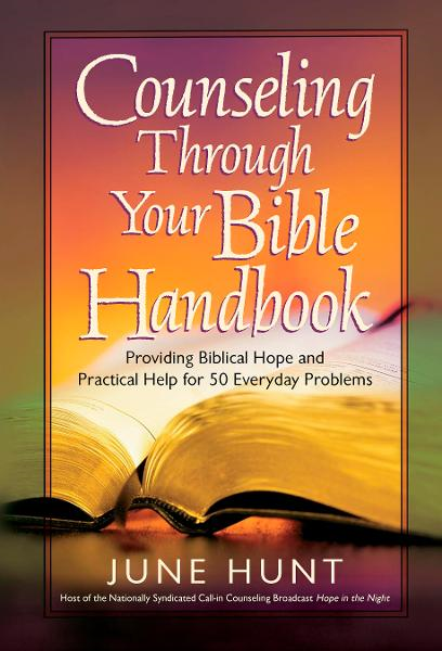 Counseling Through Your Bible Handbook By: June Hunt
