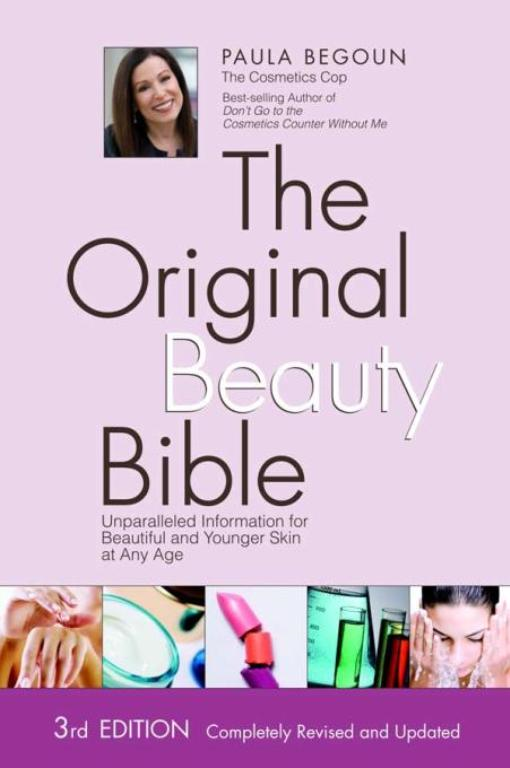 The Original Beauty Bible: Skin Care Facts for Ageless Beauty By: Paula Begoun