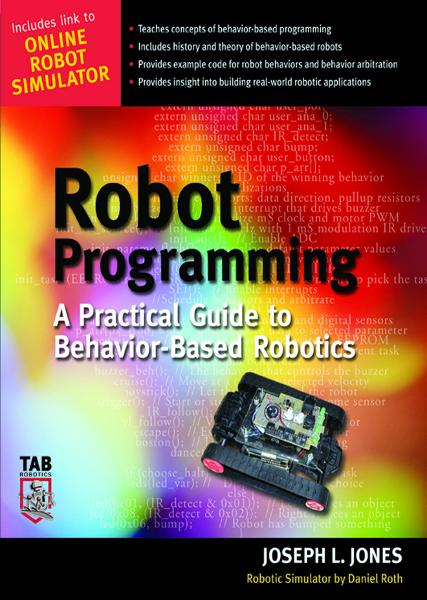 Robot Programming : A Practical Guide to Behavior-Based Robotics: A Practical Guide to Behavior-Based Robotics