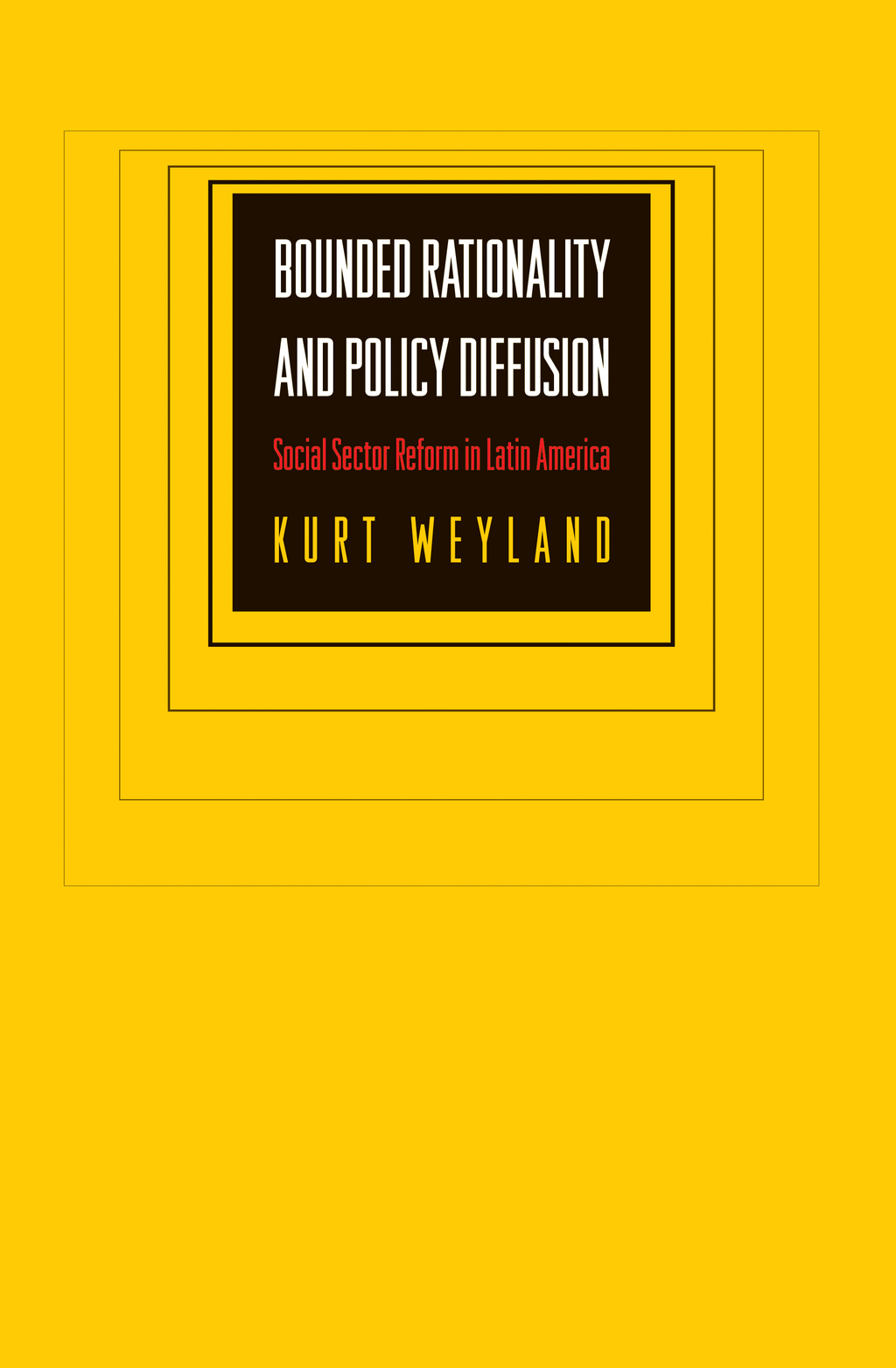 Bounded Rationality and Policy Diffusion By: Kurt Weyland