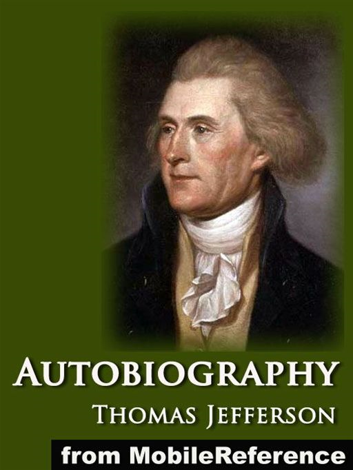 Autobiography Of Thomas Jefferson (Mobi Classics) By: Thomas Jefferson