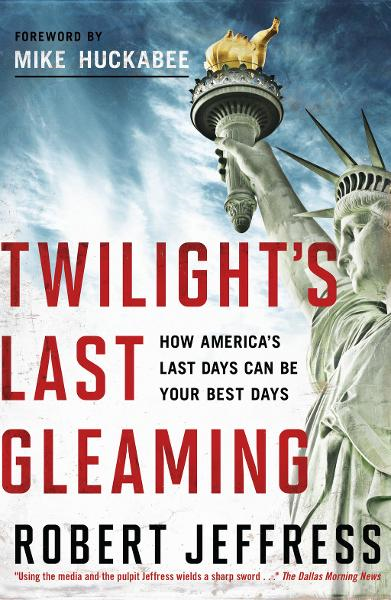 Twilight's Last Gleaming By: Robert Jeffress