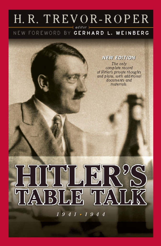 Hitler's Table Talk 1941-1944 By: