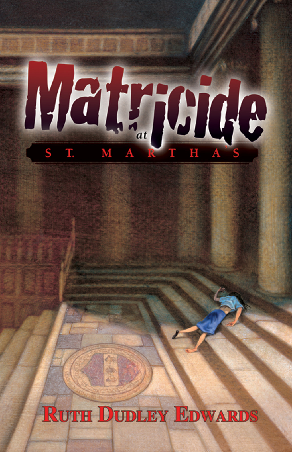 Matricide at St. Martha's By: Ruth Dudley Edwards