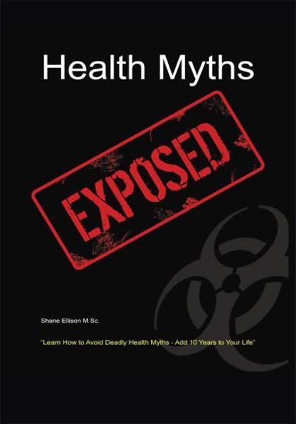 Health Myths Exposed By: Shane Ellison M.Sc.
