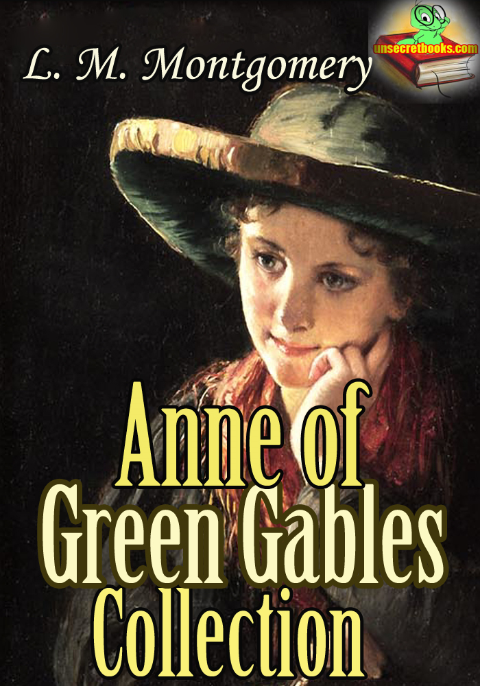 Anne of Green Gables Collection: 11 Classic Works of Lucy Maud Montgomery By: Lucy Maud Montgomery