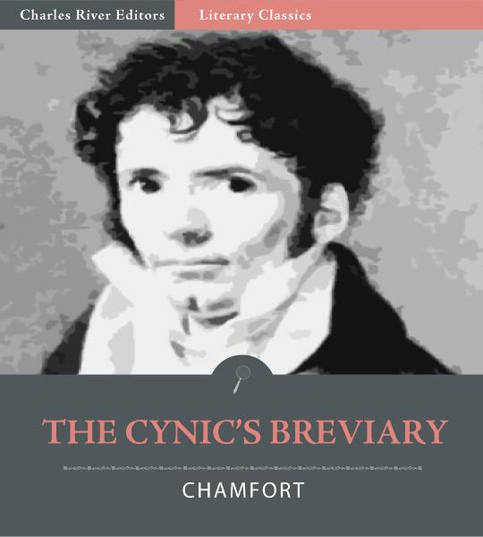 The Cynics Breviary, The Maxims and Anecdotes from Nicolas de Chamfort