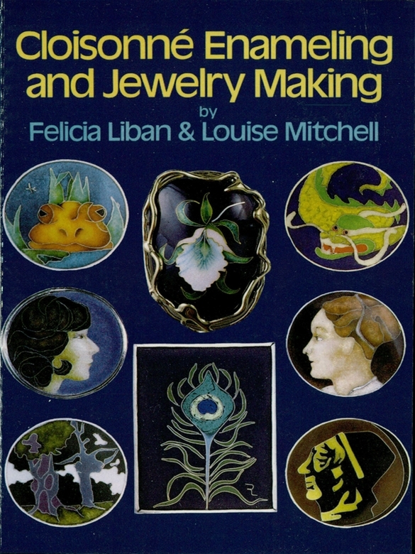 Cloisonné Enameling and Jewelry Making By: Felicia Liban,Thea Kliros