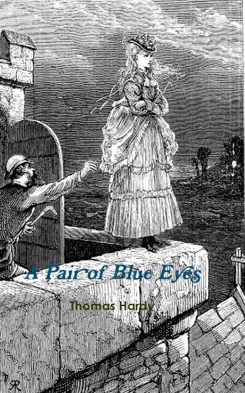 A Pair of Blue Eyes By: Thomas Hardy