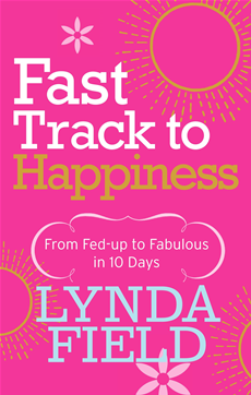 Fast Track to Happiness From fed-up to fabulous in ten days
