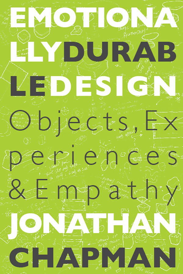 """Emotionally Durable Design """"Objects,  Experiences and Empathy"""""""