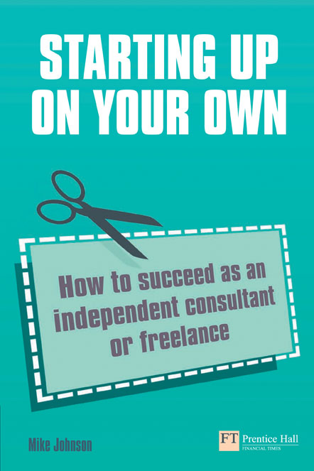Starting up on your own How to succeed as an independent consultant or freelance