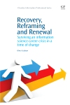 Recovery,  Reframing,  and Renewal Surviving An Information Science Career Crisis In A Time Of Change