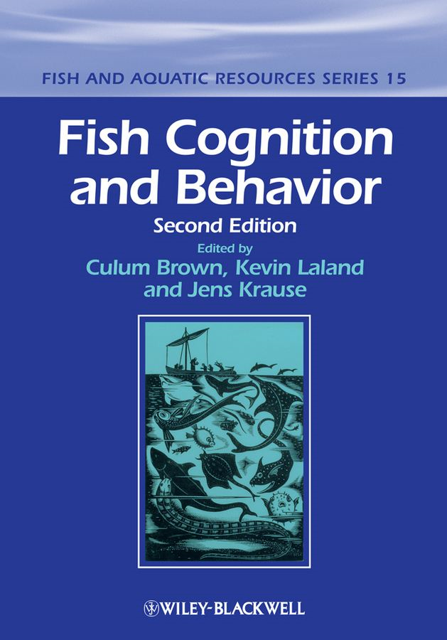 Fish Cognition and Behavior By: Culum Brown,Jens Krause,Kevin Laland