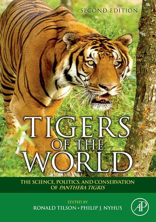 Tigers of the World The Science,  Politics and Conservation of Panthera tigris