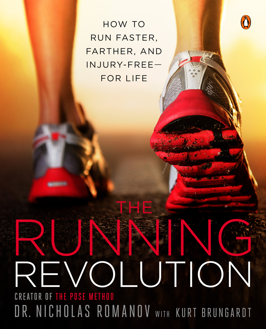 The Running Revolution How to Run Faster,  Farther,  and Injury-Free--for Life