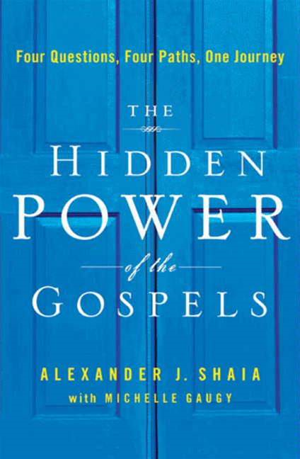 The Hidden Power of the Gospels By: Alexander Shaia,Michelle Gaugy