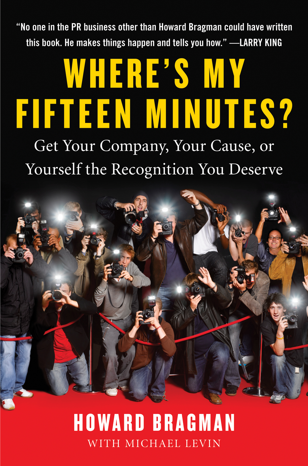 Where's My Fifteen Minutes? Get Your Company,  Your Cause,  or Yourself the Recognition You Deserve