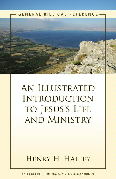 An Illustrated Introduction to Jesus's Life and Ministry By: Henry H.   Halley