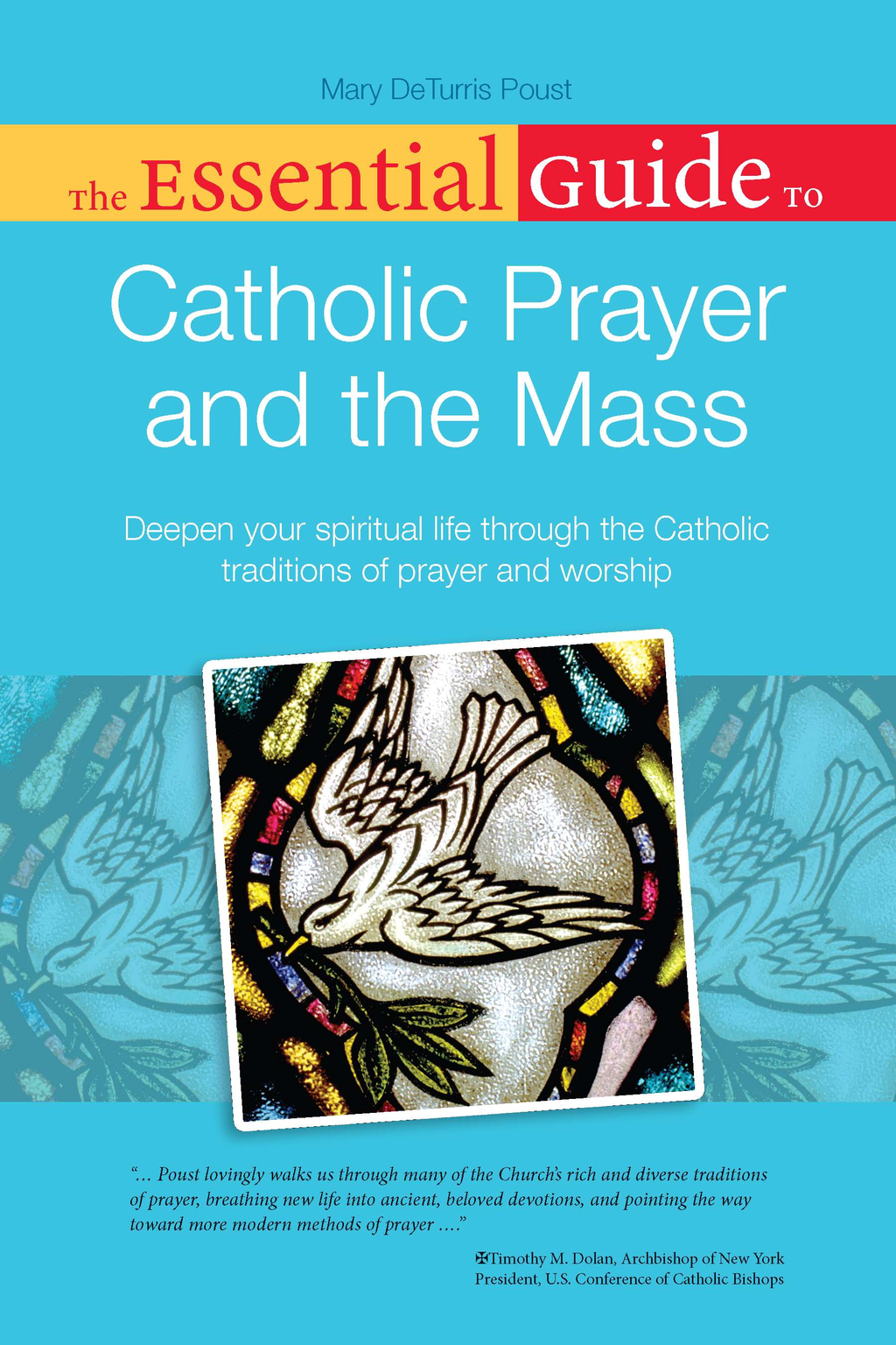 The Essential Guide to Catholic Prayer and the Mass By: Mary Poust
