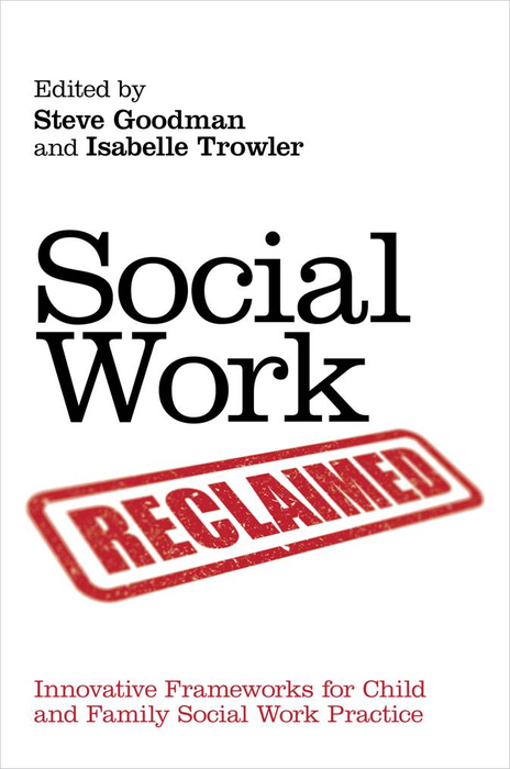 Social Work Reclaimed Innovative Frameworks for Child and Family Social Work Practice