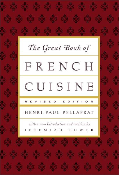 The Great Book of French Cuisine By: Henri-Paul Pellaprat , Jeremiah Tower