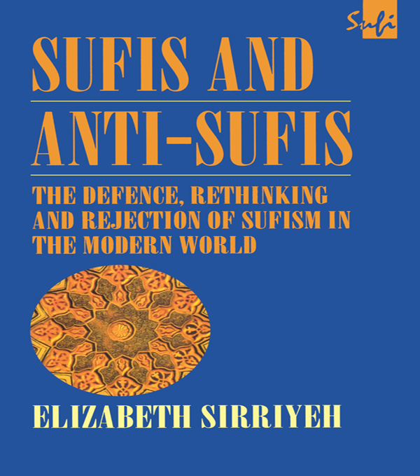 Sufis and Anti-Sufis The Defence,  Rethinking and Rejection of Sufism in the Modern World