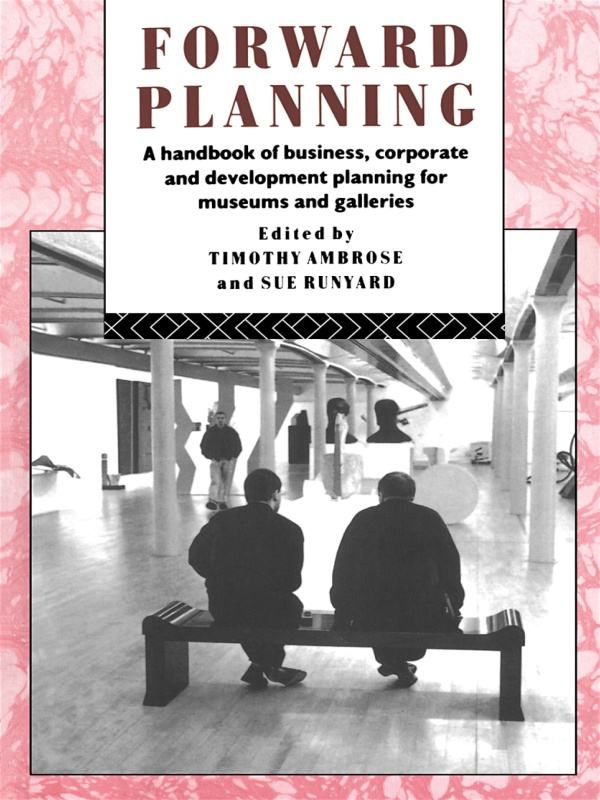 Forward Planning A Basic Guide for Museums,  Galleries and Heritage Organizations