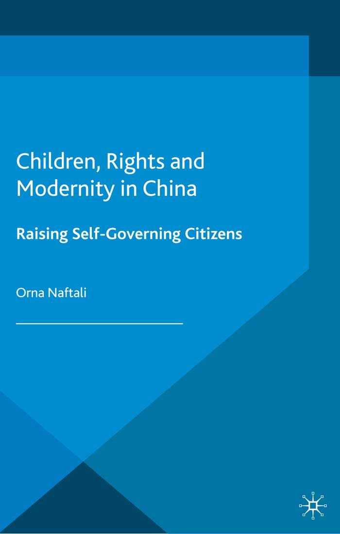 Children,  Rights and Modernity in China Raising Self-Governing Citizens