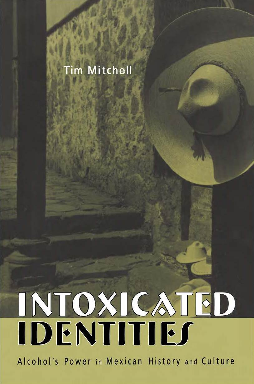 Intoxicated Identities Alcohol's Power in Mexican History and Culture
