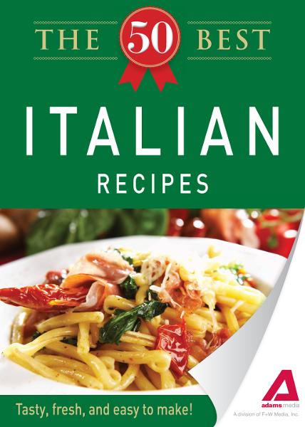 The 50 Best Italian Recipes: Tasty,  fresh,  and easy to make!