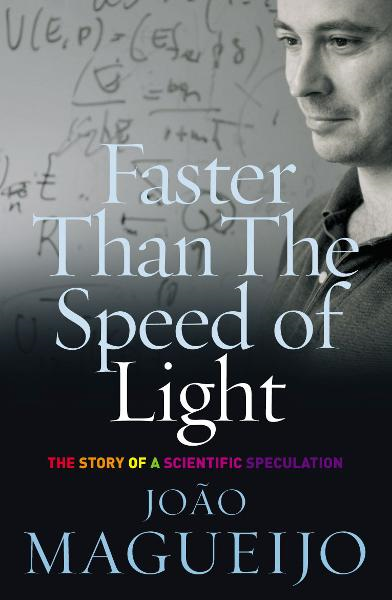 Faster Than The Speed Of Light The Story of a Scientific Speculation
