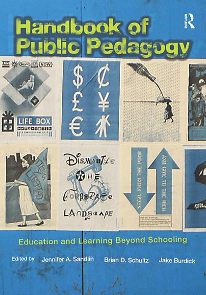 Handbook of Public Pedagogy: Education and Learning Beyond Schooling By: Brian D. Schultz,Jake Burdick,Jennifer A. Sandlin